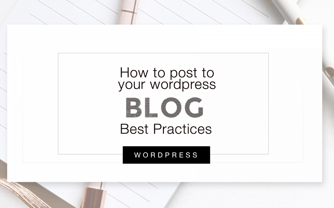 How to post to your WordPress Blog + best practices